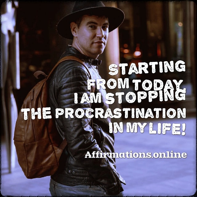 Positive affirmation from Affirmations.online - Starting from today, I am stopping the procrastination in my life!