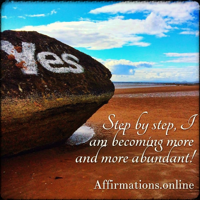 Positive affirmation from Affirmations.online - Step by step, I am becoming more and more abundant!