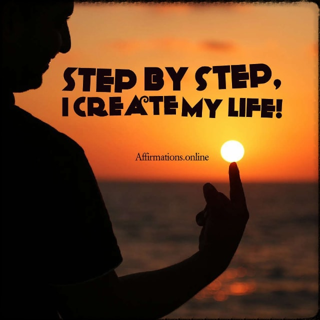Positive affirmation from Affirmations.online - Step by step, I create my life!
