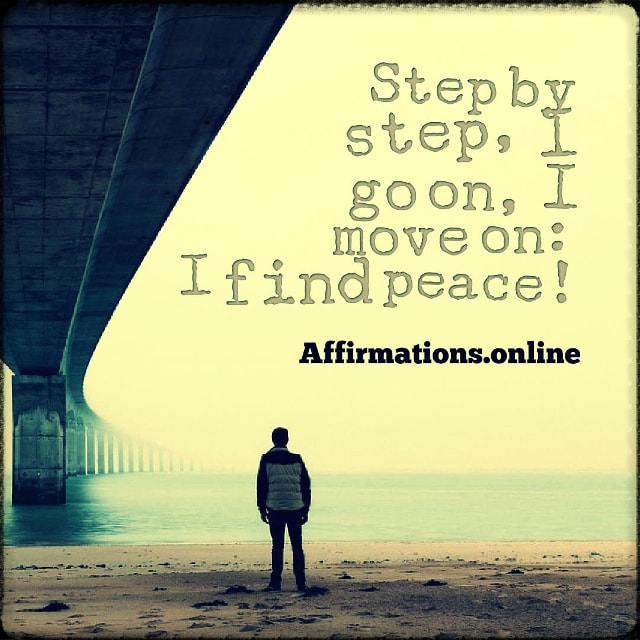 Positive affirmation from Affirmations.online - Step by step, I go on, I move on: I find peace!