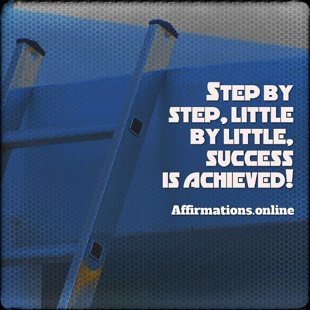 Positive affirmation from Affirmations.online - Step by step, little by little, success is achieved!