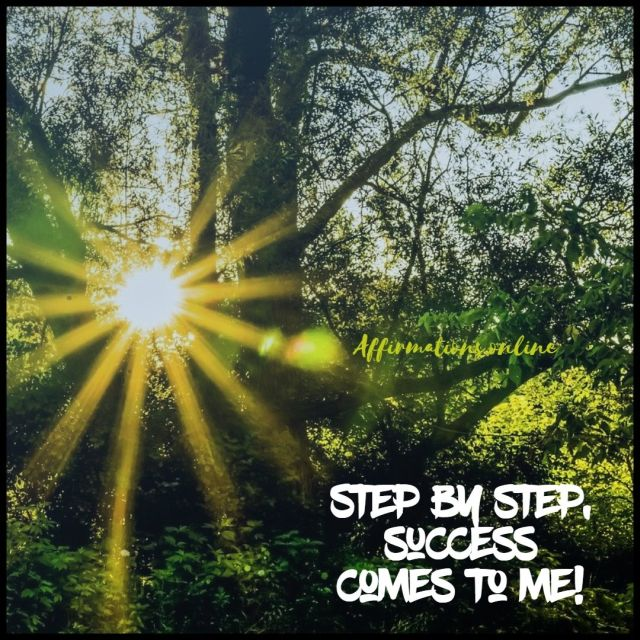 Positive affirmation from Affirmations.online - Step by step, success comes to me!