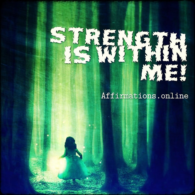 Positive affirmation from Affirmations.online - Strength is within me!