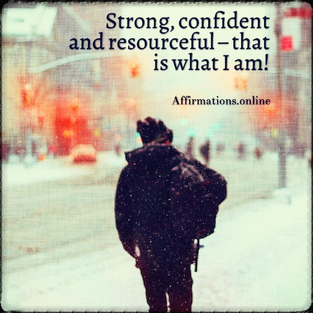 Positive affirmation from Affirmations.online - Strong, confident and resourceful – that is what I am!