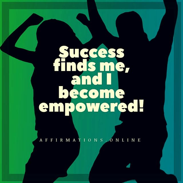 Success Affirmation from Affirmations.online - Success finds me, and I become empowered!