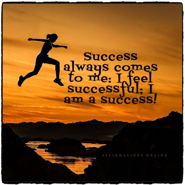 Positive affirmation from Affirmations.online - Success always comes to me: I feel successful; I am a success!