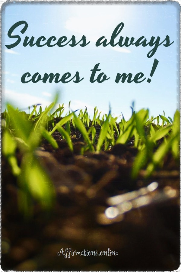 Positive affirmation from Affirmations.online - Success always comes to me!