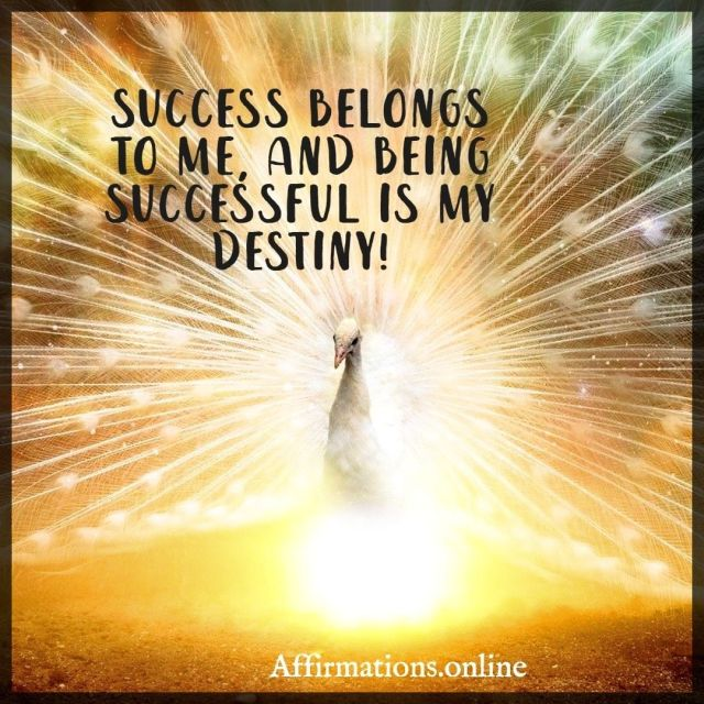 Positive affirmation from Affirmations.online - Success belongs to me, and being successful is my destiny!