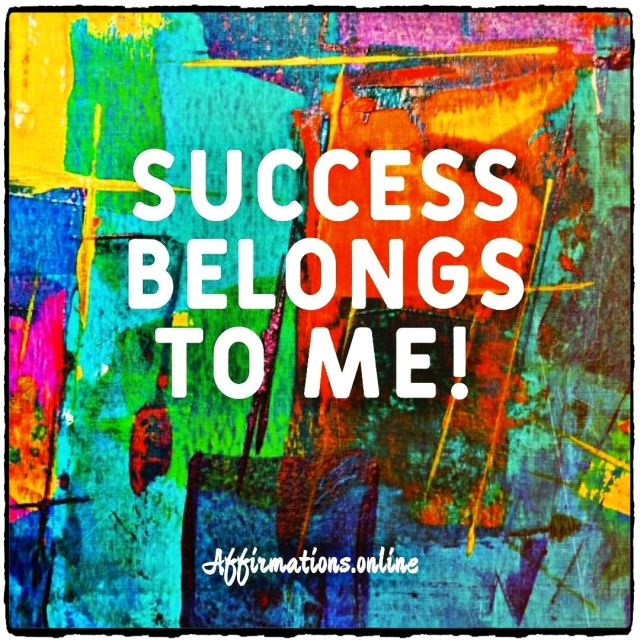 Positive affirmation from Affirmations.online - Success belongs to me!