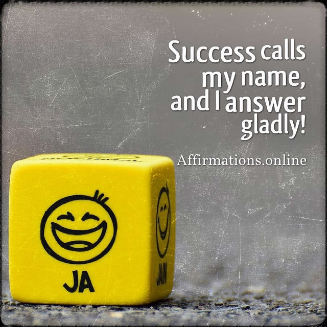 Positive affirmation from Affirmations.online - Success calls my name, and I answer gladly!
