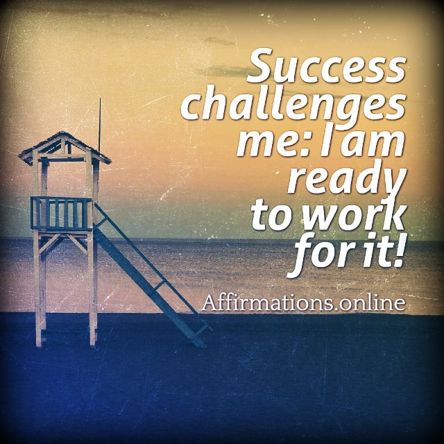 Positive affirmation from Affirmations.online - Success challenges me: I am ready to work for it!