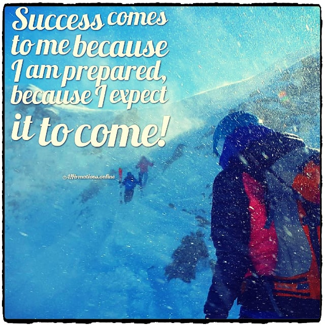 Positive affirmation from Affirmations.online - Success comes to me because I am prepared, because I expect it to come!