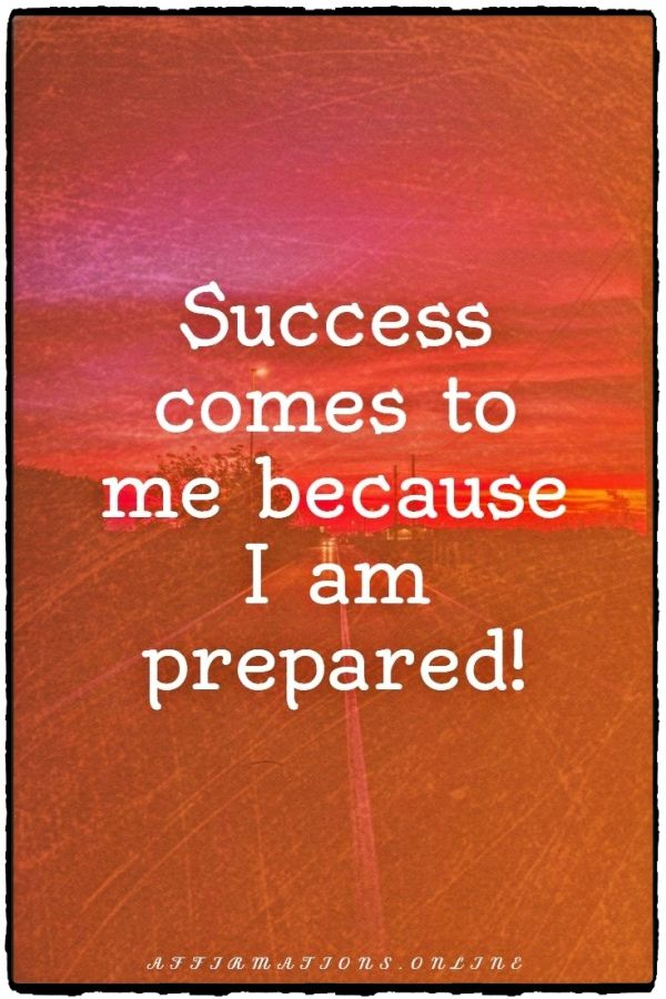 Positive affirmation from Affirmations.online - Success comes to me because I am prepared!