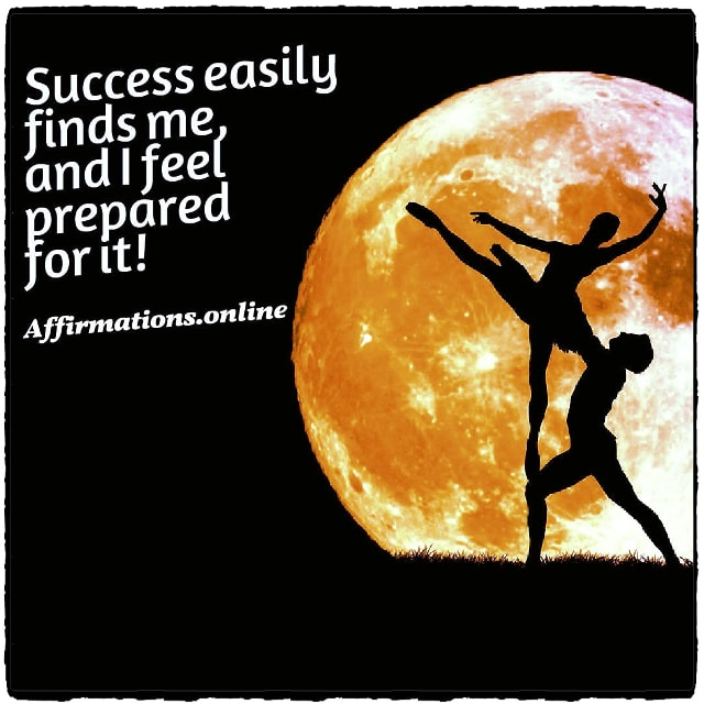 Positive affirmation from Affirmations.online - Success easily finds me, and I feel prepared for it!