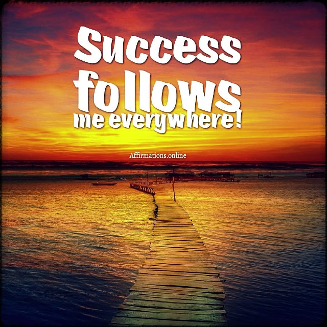 Positive affirmation from Affirmations.online - Success follows me everywhere!