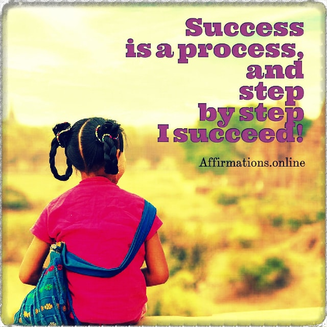 Positive affirmation from Affirmations.online - Success is a process, and step by step I succeed!
