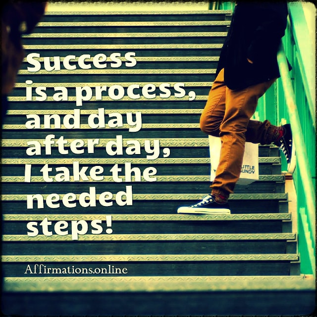 Positive affirmation from Affirmations.online - Success is a process, and day after day, I take the needed steps!