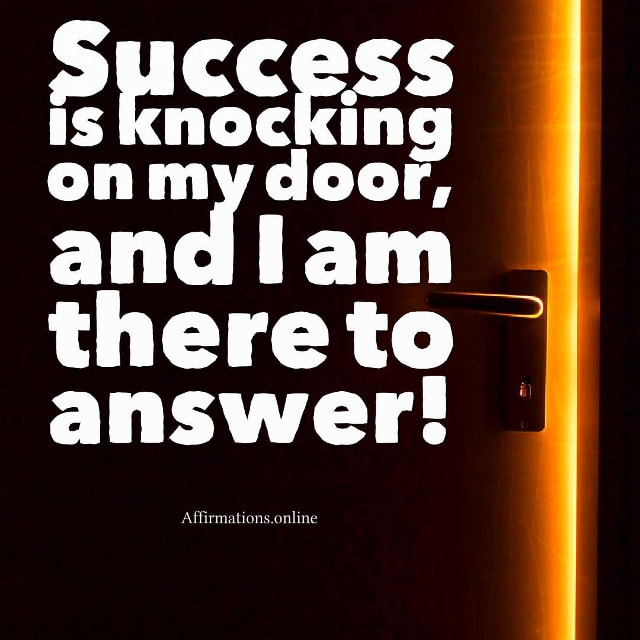 Positive affirmation from Affirmations.online - Success is knocking on my door, and I am there to answer!