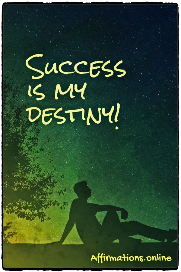 Positive affirmation from Affirmations.online - Success is my destiny!