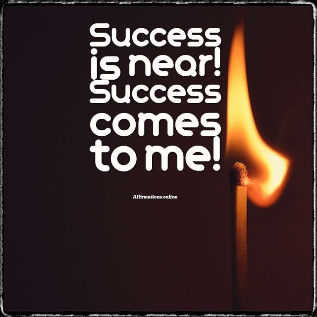Positive affirmation from Affirmations.online - Success is near! Success comes to me!