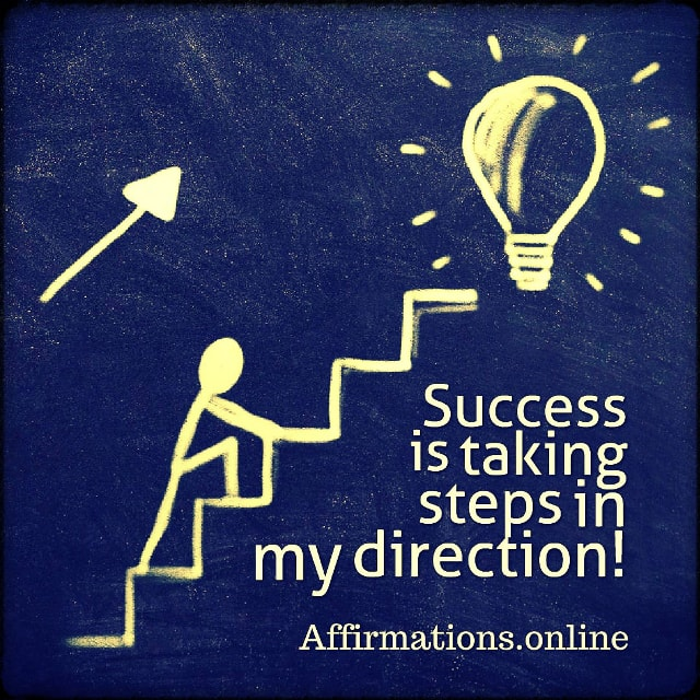Positive affirmation from Affirmations.online - Success is taking steps in my direction!