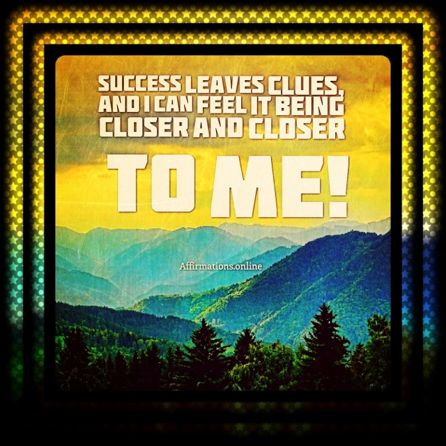 Positive affirmation from Affirmations.online - Success leaves clues, and I can feel it being closer and closer to me!