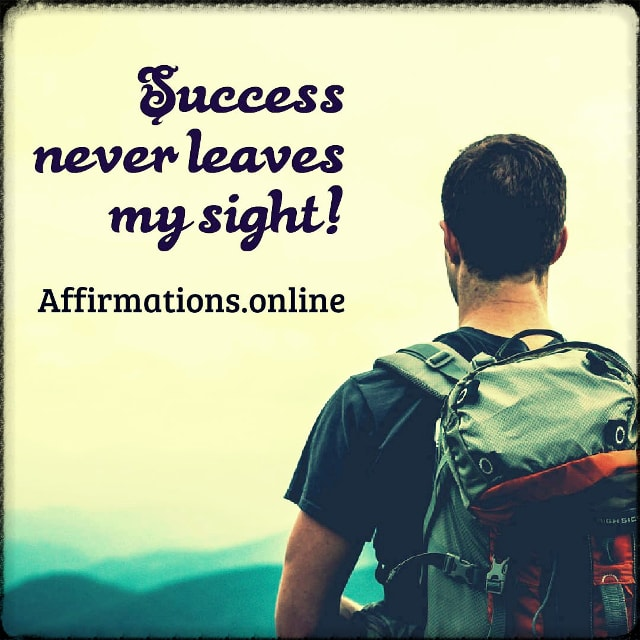 Positive affirmation from Affirmations.online - Success never leaves my sight!