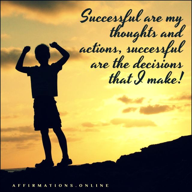 Positive affirmation from Affirmations.online - Successful are my thoughts and actions, successful are the decisions that I make!