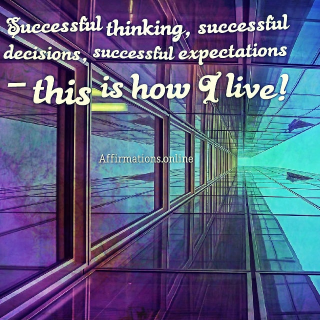 Positive affirmation from Affirmations.online - Successful thinking, successful decisions, successful expectations – this is how I live!