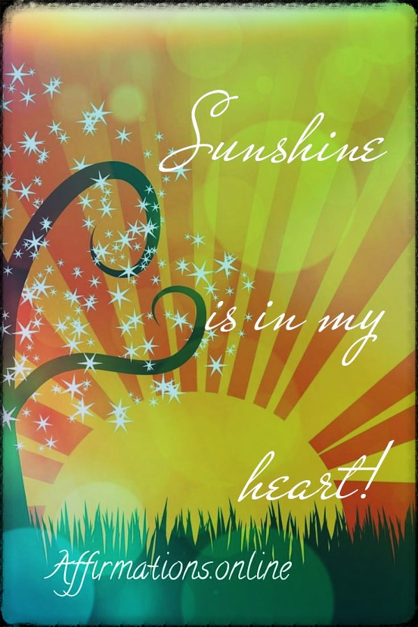 Positive affirmation from Affirmations.online - Sunshine is in my heart!
