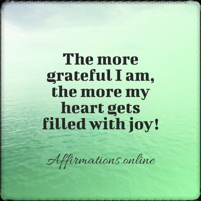 Positive affirmation from Affirmations.online - The more grateful I am, the more my heart gets filled with joy!
