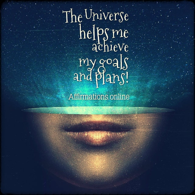 Positive affirmation from Affirmations.online - The Universe helps me achieve my goals and plans!