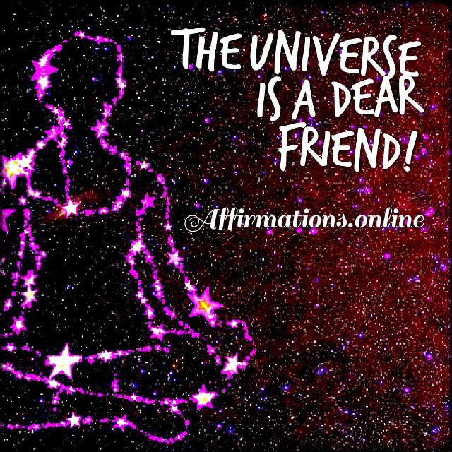 Positive affirmation from Affirmations.online - The Universe is a dear friend!