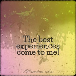 Positive affirmation from Affirmations.online - The best experiences come to me!