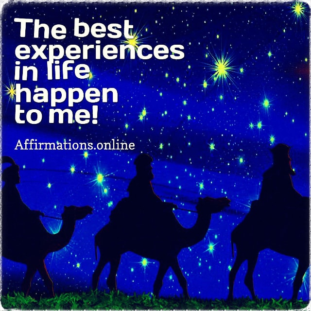 Positive affirmation from Affirmations.online - The best experiences in life happen to me!