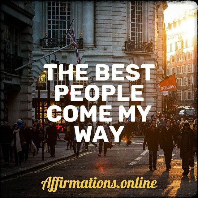 Positive Affirmation from Affirmations.online - The best people come my way!
