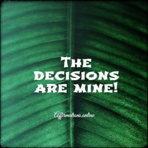 Positive affirmation from Affirmations.online - The decisions are mine!
