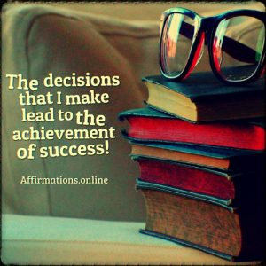 Positive affirmation from Affirmations.online - The decisions that I make lead to the achievement of success!