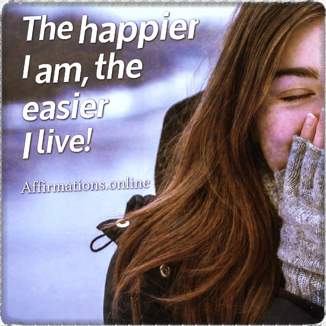 Positive affirmation from Affirmations.online - The happier I am, the easier I live!