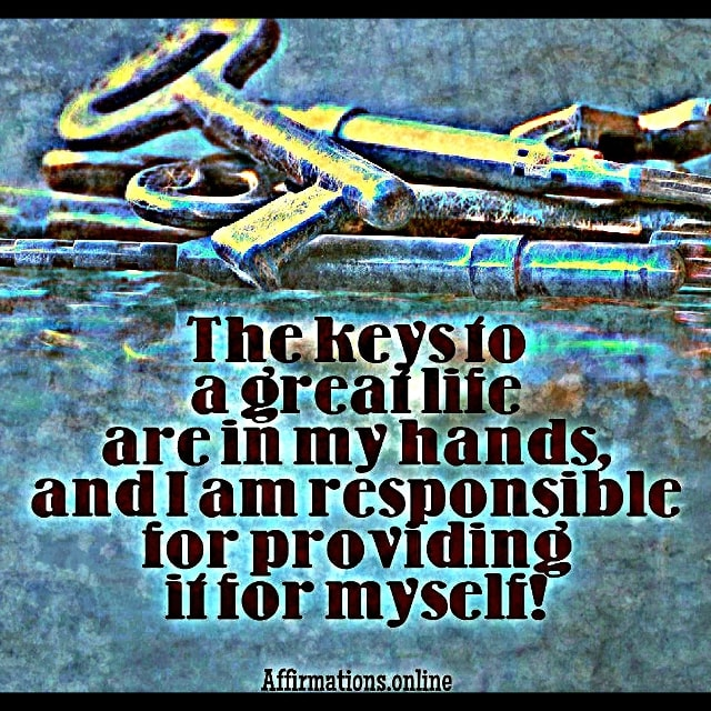 Positive affirmation from Affirmations.online - The keys to a great life are in my hands, and I am responsible for providing it for myself!
