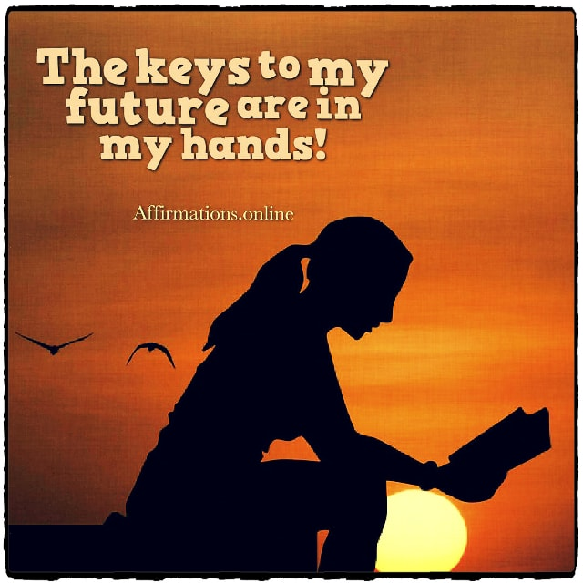 Positive affirmation from Affirmations.online - The keys to my future are in my hands!