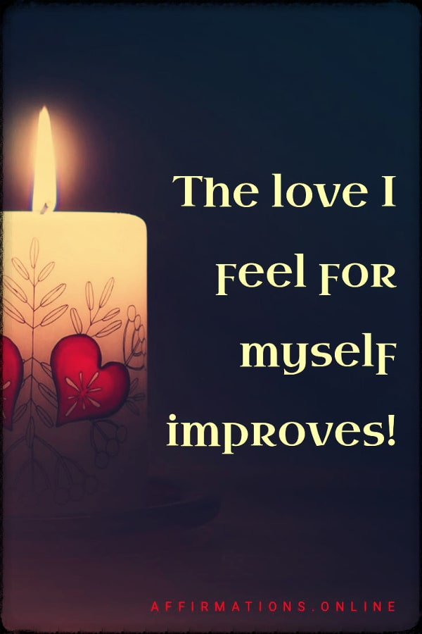 Positive affirmation from Affirmations.online - The love I feel for myself improves!