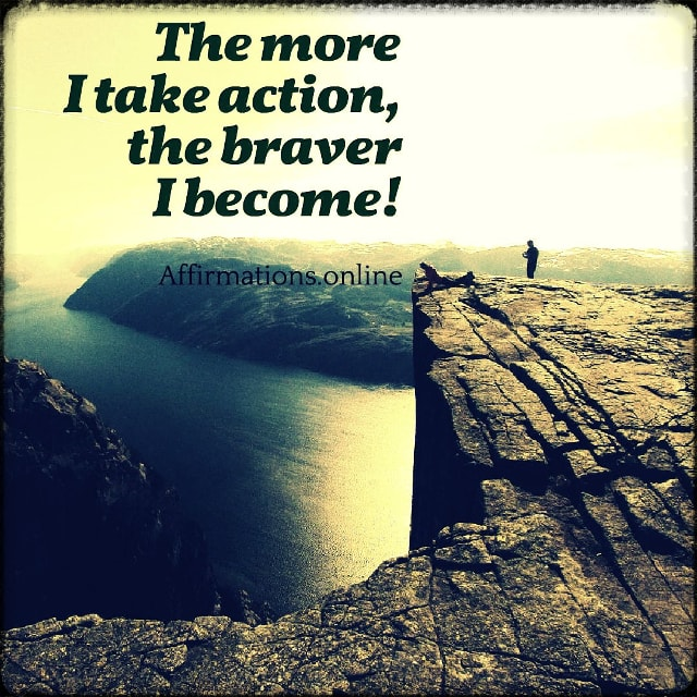 Positive affirmation from Affirmations.online - The more I take action, the braver I become!