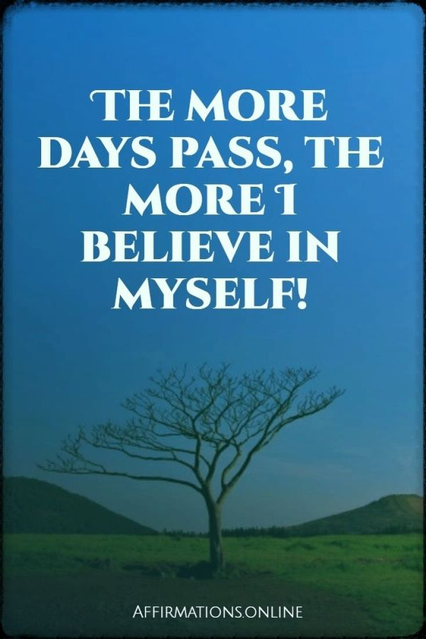 Positive affirmation from Affirmations.online - The more days pass, the more I believe in myself!