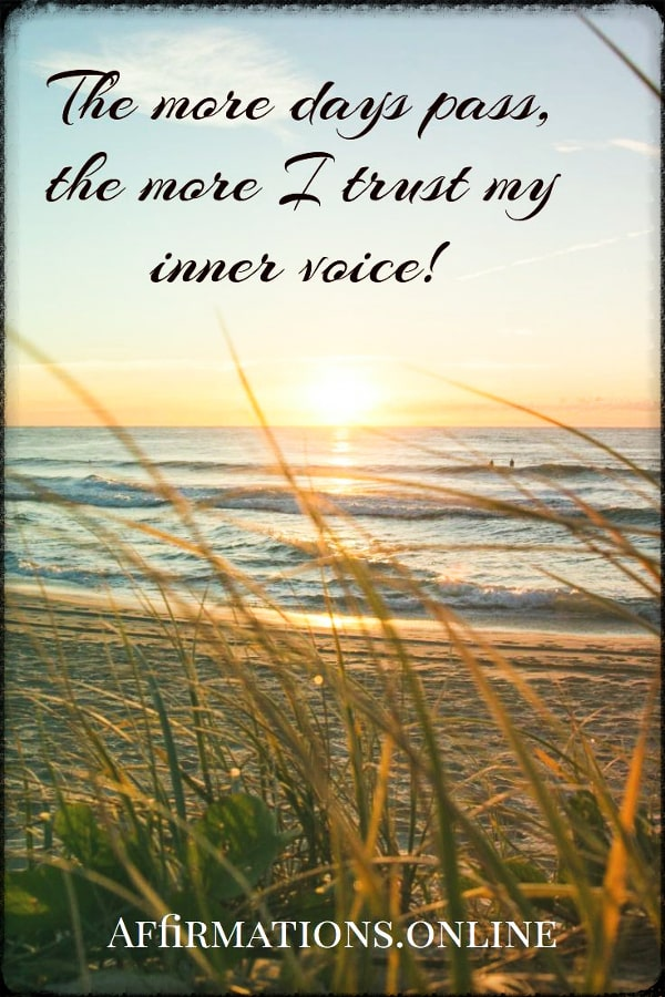 Positive affirmation from Affirmations.online - The more days pass, the more I trust my inner voice!