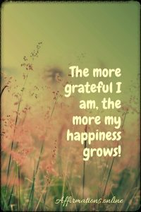 Positive affirmation from Affirmations.online - The more grateful I am, the more my happiness grows!