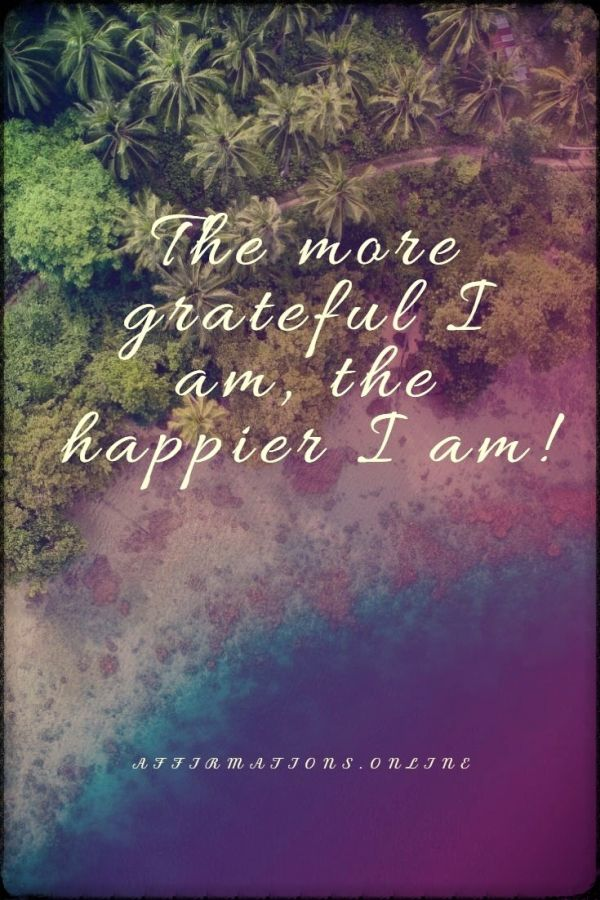 Positive affirmation from Affirmations.online - The more grateful I am, the happier I am!