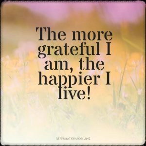 Positive affirmation from Affirmations.online - The more grateful I am, the happier I live!