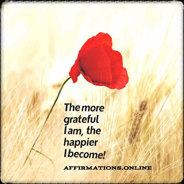 Positive affirmation from Affirmations.online - The more grateful I am, the happier I become!