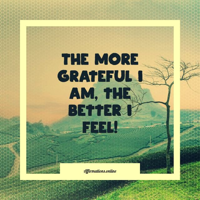 Positive Affirmation from Affirmations.online - The more grateful I am, the better I feel!